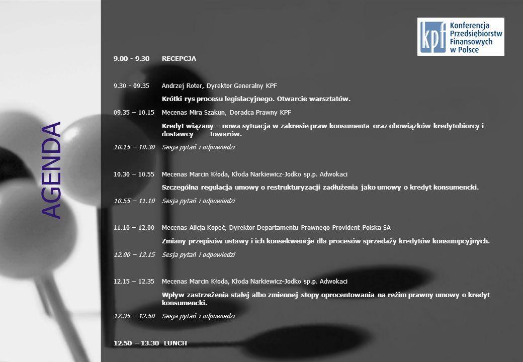 AGENDA 9.00 - 9.30RECEPCJA 9.30 - 09.35Andrzej Roter, Dyrektor Generalny KPF Krótki rys procesu legislacyjnego. Otwarcie warsztatów. 09.35 – 10.15Mece
