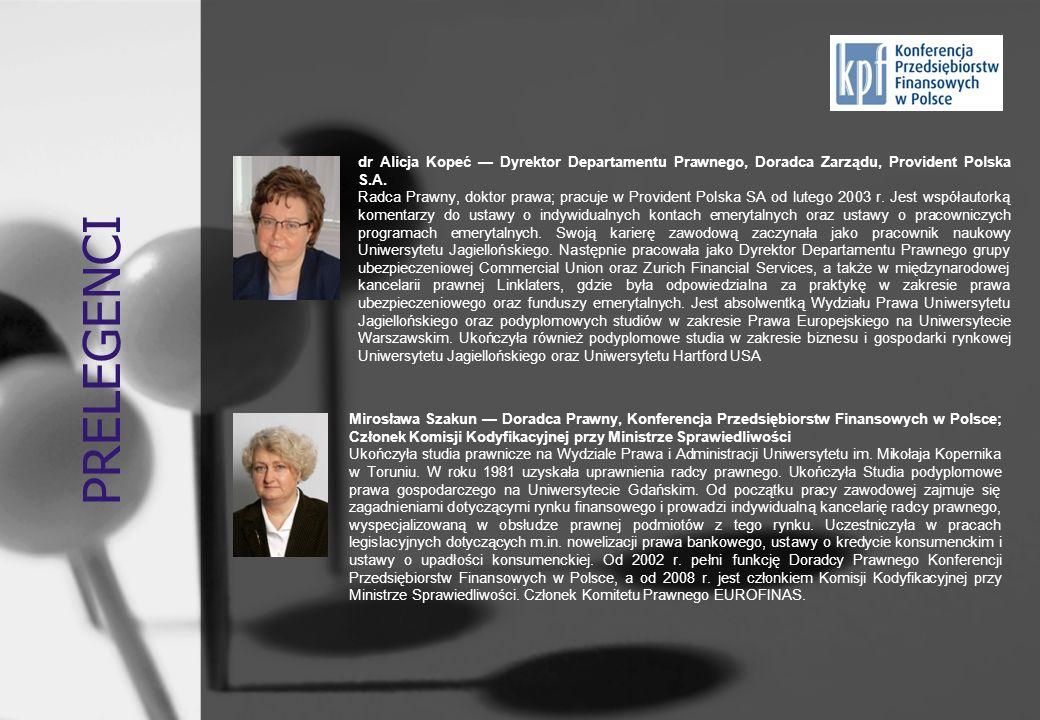 PRELEGENCI Mirosława Szakun Doradca Prawny, Konferencja Przedsiębiorstw Finansowych w Polsce; Członek Komisji Kodyfikacyjnej przy Ministrze Sprawiedli