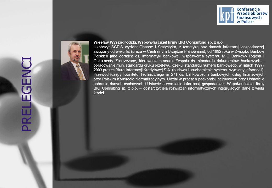 PRELEGENCI Wiesław Wyszogrodzki, Współwłaściciel firmy BIG Consulting sp. z o.o Ukończył SGPiS wydział Finanse i Statystyka, z tematyką baz danych inf