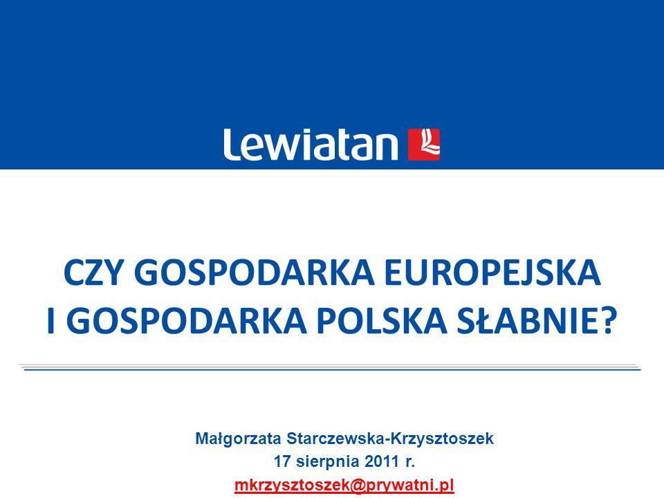 CZY GOSPODARKA EUROPEJSKA I GOSPODARKA POLSKA SŁABNIE? Małgorzata Starczewska-Krzysztoszek 17 sierpnia 2011 r. mkrzysztoszek@prywatni.pl