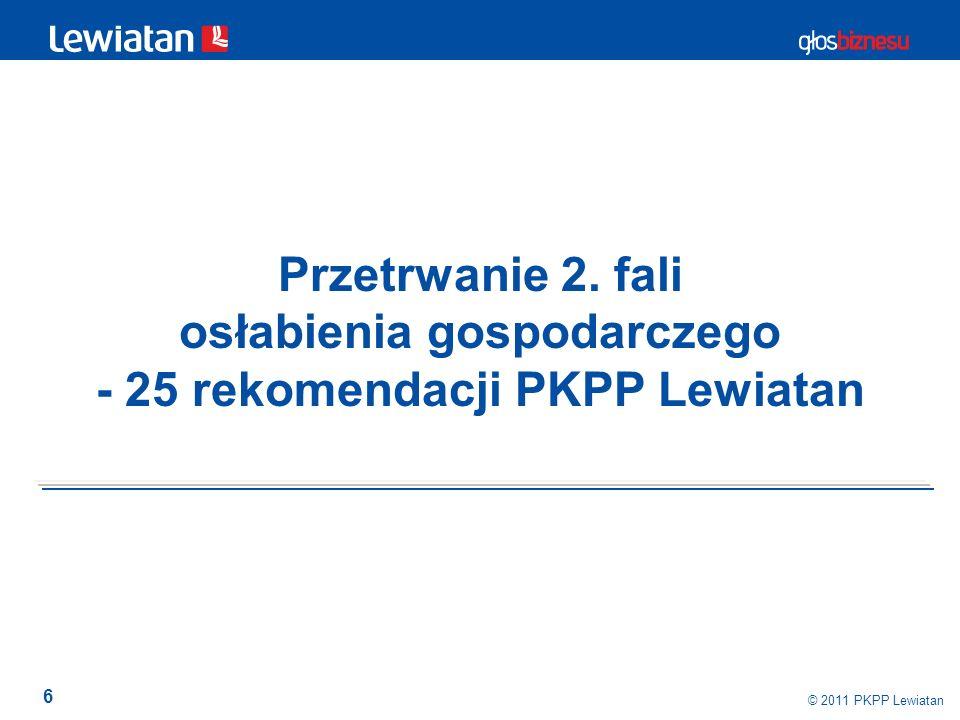6 © 2011 PKPP Lewiatan Przetrwanie 2. fali osłabienia gospodarczego - 25 rekomendacji PKPP Lewiatan