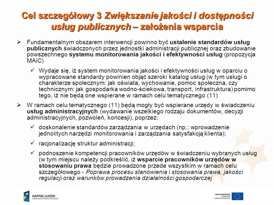 Cel szczegółowy 3 Zwiększanie jakości i dostępności usług publicznych– kwestie do dyskusji Cel szczegółowy 3 Zwiększanie jakości i dostępności usług publicznych – kwestie do dyskusji W jakim zakresie w przedstawioną powyżej koncepcję wpisują się propozycje Kancelarii Prezesa Rady Ministrów odnoszące się do wdrażania w urzędach nowoczesnych narzędzi zarządzania organizacją oraz wzmocnienia nadzoru, kontroli instytucjonalnej, audytu wewnętrznego i ewaluacji.