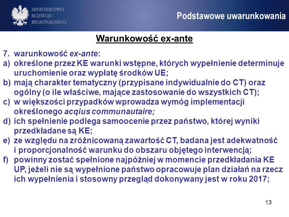 13 Umowa Partnerstwa Podstawowe uwarunkowania Warunkowość ex-ante 7.warunkowość ex-ante: a)określone przez KE warunki wstępne, których wypełnienie det