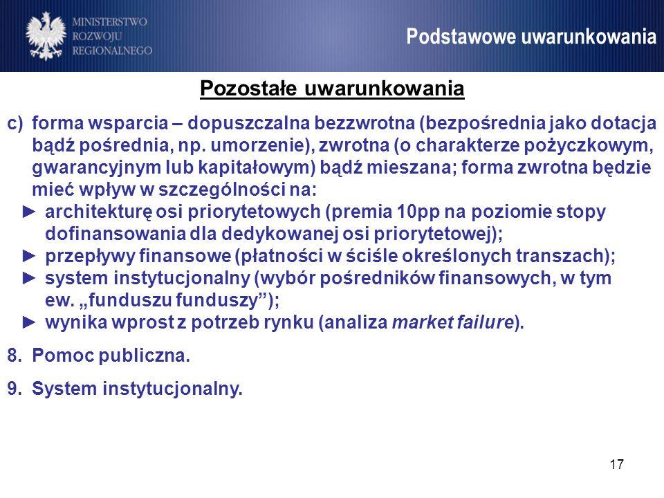 17 Umowa Partnerstwa Podstawowe uwarunkowania Pozostałe uwarunkowania c)forma wsparcia – dopuszczalna bezzwrotna (bezpośrednia jako dotacja bądź pośre