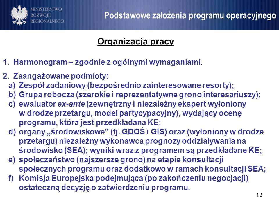19 Umowa Partnerstwa Organizacja pracy 1.Harmonogram – zgodnie z ogólnymi wymaganiami. 2.Zaangażowane podmioty: a)Zespół zadaniowy (bezpośrednio zaint