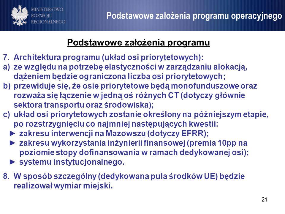 21 Umowa Partnerstwa Podstawowe założenia programu 7.Architektura programu (układ osi priorytetowych): a)ze względu na potrzebę elastyczności w zarząd