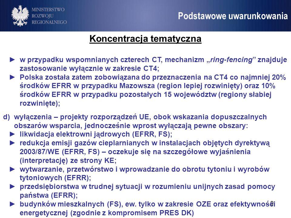 9 Umowa Partnerstwa Podstawowe uwarunkowania Koncentracja tematyczna w przypadku wspomnianych czterech CT, mechanizm ring-fencing znajduje zastosowani