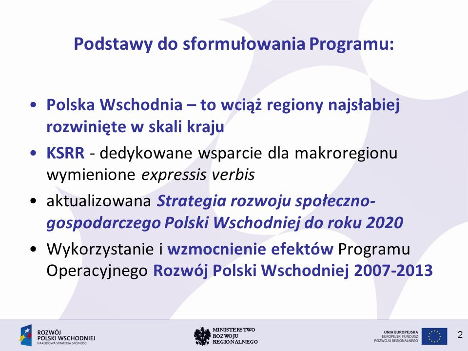 2 Podstawy do sformułowania Programu: Polska Wschodnia – to wciąż regiony najsłabiej rozwinięte w skali kraju KSRR - dedykowane wsparcie dla makroregi
