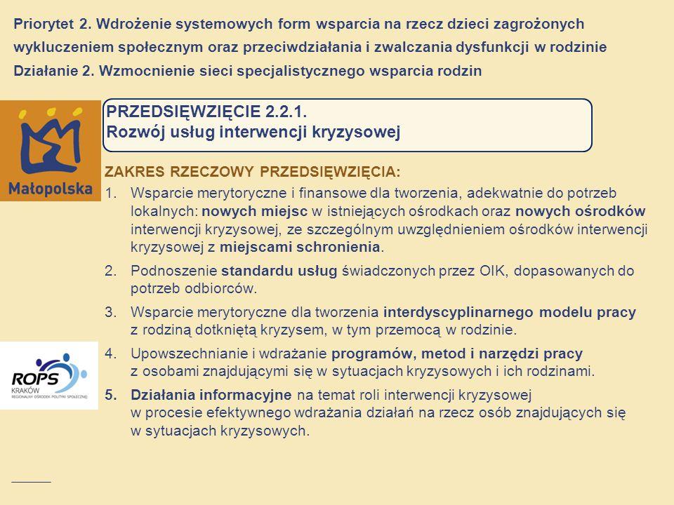 PRZEDSIĘWZIĘCIE 2.2.1. Rozwój usług interwencji kryzysowej ZAKRES RZECZOWY PRZEDSIĘWZIĘCIA: 1.Wsparcie merytoryczne i finansowe dla tworzenia, adekwat
