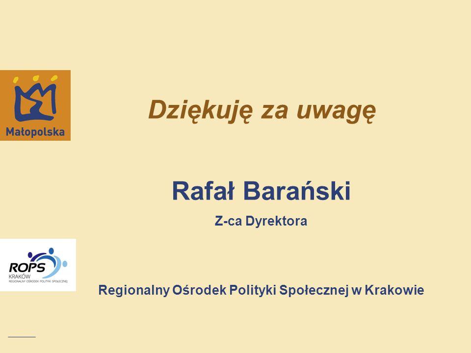 Dziękuję za uwagę Rafał Barański Z-ca Dyrektora Regionalny Ośrodek Polityki Społecznej w Krakowie