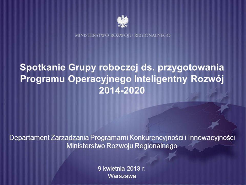Spotkanie Grupy roboczej ds. przygotowania Programu Operacyjnego Inteligentny Rozwój 2014-2020 Departament Zarządzania Programami Konkurencyjności i I