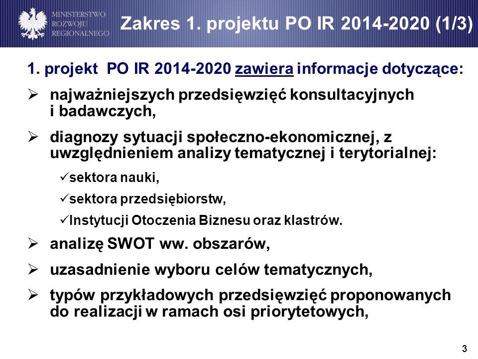 1. projekt PO IR 2014-2020 zawiera informacje dotyczące: najważniejszych przedsięwzięć konsultacyjnych i badawczych, diagnozy sytuacji społeczno-ekono