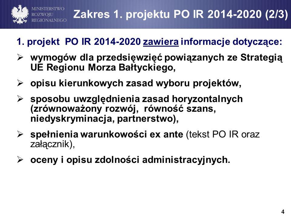 1. projekt PO IR 2014-2020 zawiera informacje dotyczące: wymogów dla przedsięwzięć powiązanych ze Strategią UE Regionu Morza Bałtyckiego, opisu kierun