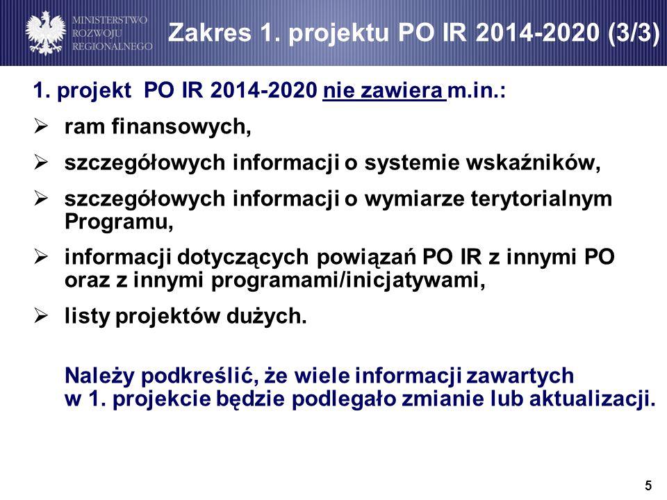 1. projekt PO IR 2014-2020 nie zawiera m.in.: ram finansowych, szczegółowych informacji o systemie wskaźników, szczegółowych informacji o wymiarze ter