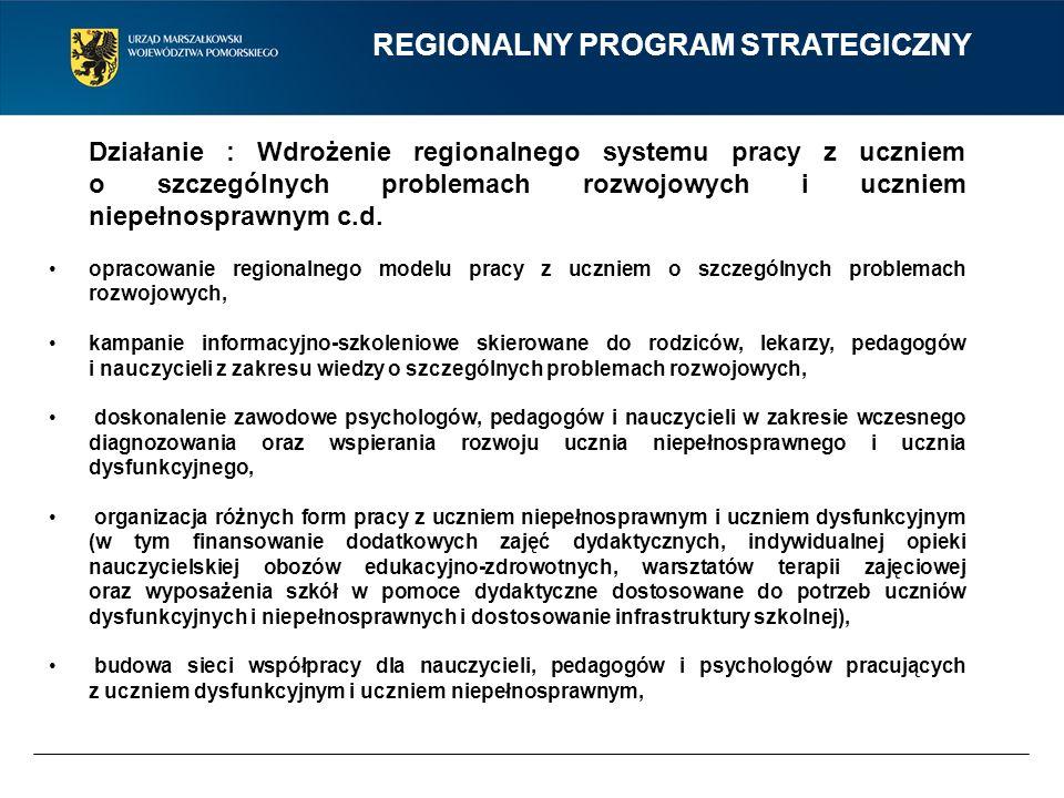REGIONALNY PROGRAM STRATEGICZNY Działanie : Wdrożenie regionalnego systemu pracy z uczniem o szczególnych problemach rozwojowych i uczniem niepełnospr