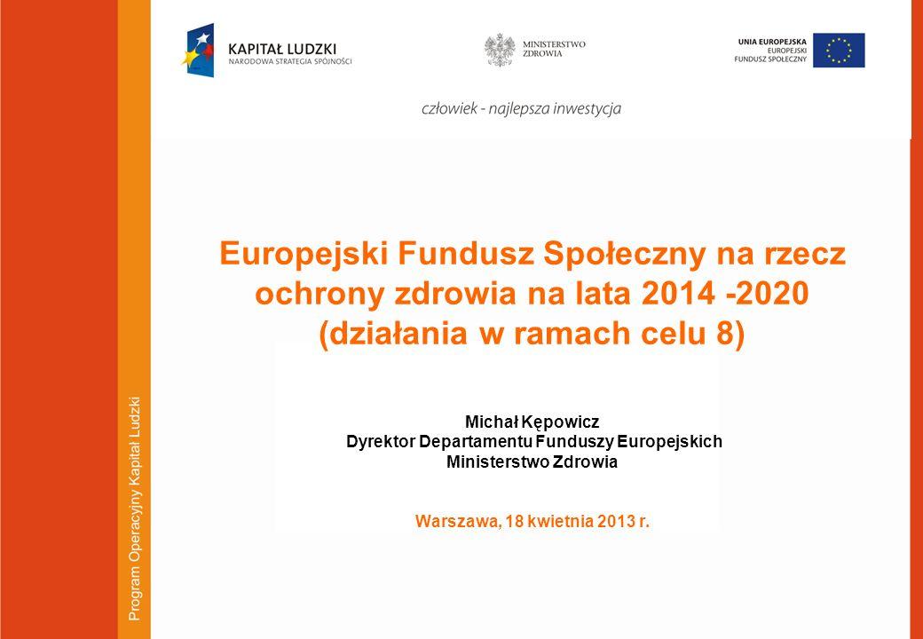 1 Europejski Fundusz Społeczny na rzecz ochrony zdrowia na lata 2014 -2020 (działania w ramach celu 8) Michał Kępowicz Dyrektor Departamentu Funduszy