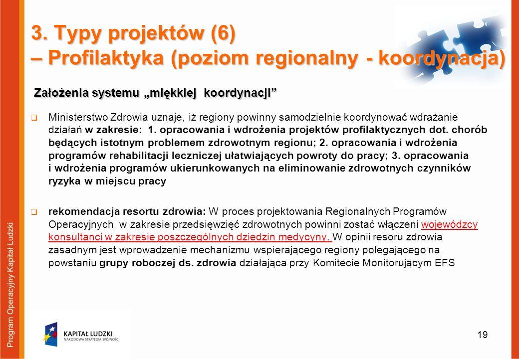 Założenia systemu miękkiej koordynacji 19 3. Typy projektów (6) – Profilaktyka (poziom regionalny - koordynacja) Ministerstwo Zdrowia uznaje, iż regio