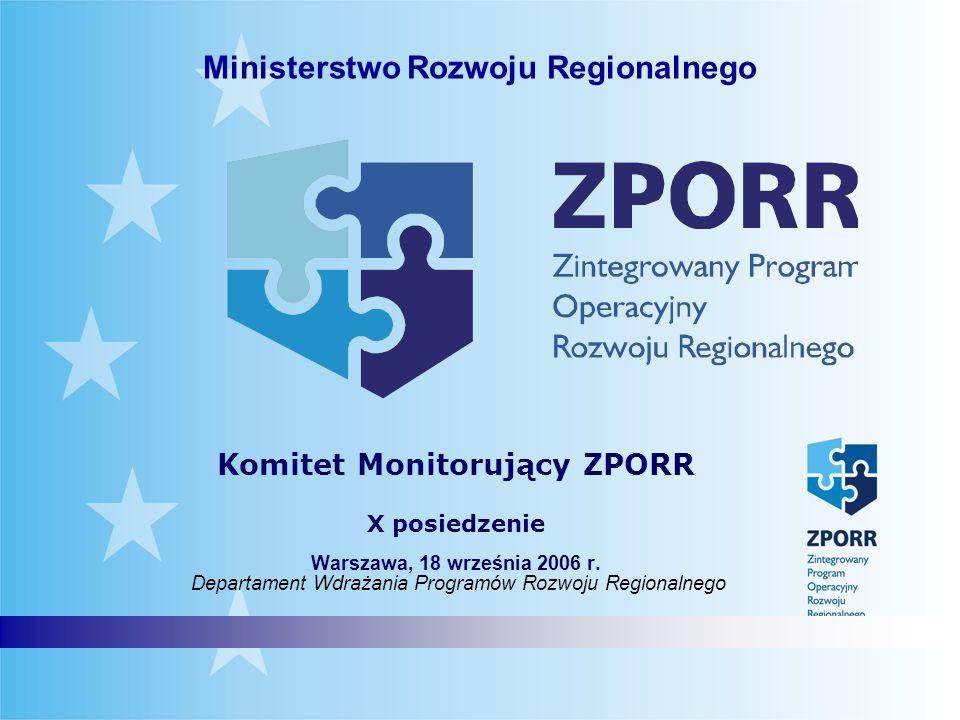 Ministerstwo Rozwoju Regionalnego Komitet Monitorujący ZPORR X posiedzenie Warszawa, 18 września 2006 r. Departament Wdrażania Programów Rozwoju Regio
