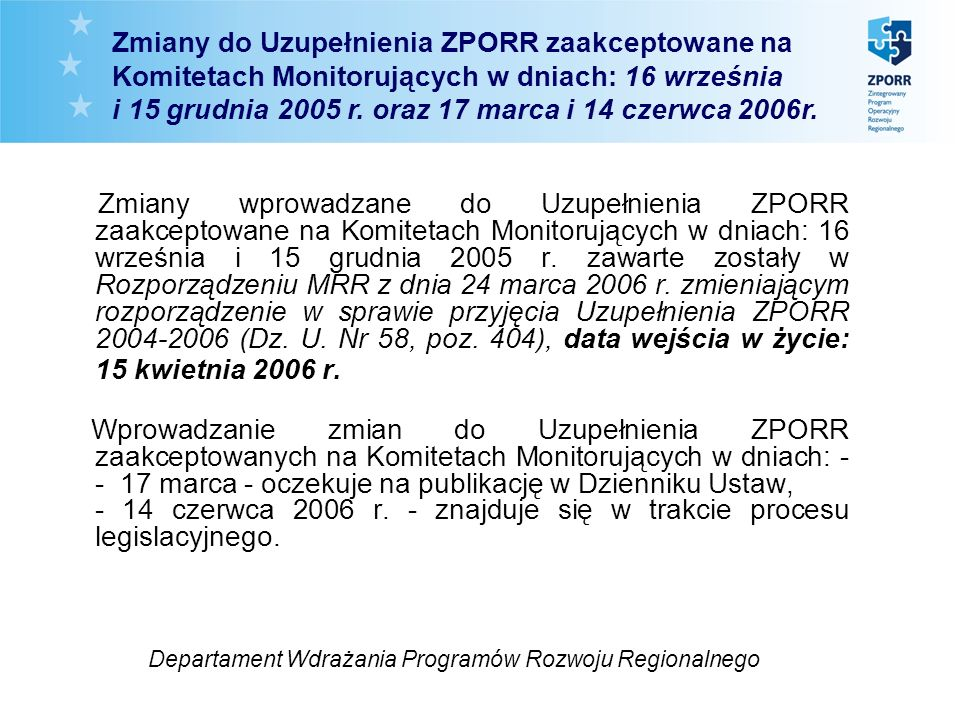 Zmiany wprowadzane do Uzupełnienia ZPORR zaakceptowane na Komitetach Monitorujących w dniach: 16 września i 15 grudnia 2005 r. zawarte zostały w Rozpo