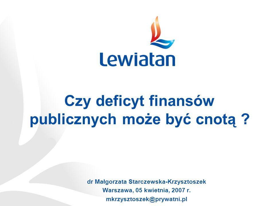Czy deficyt finansów publicznych może być cnotą ? dr Małgorzata Starczewska-Krzysztoszek Warszawa, 05 kwietnia, 2007 r. mkrzysztoszek@prywatni.pl