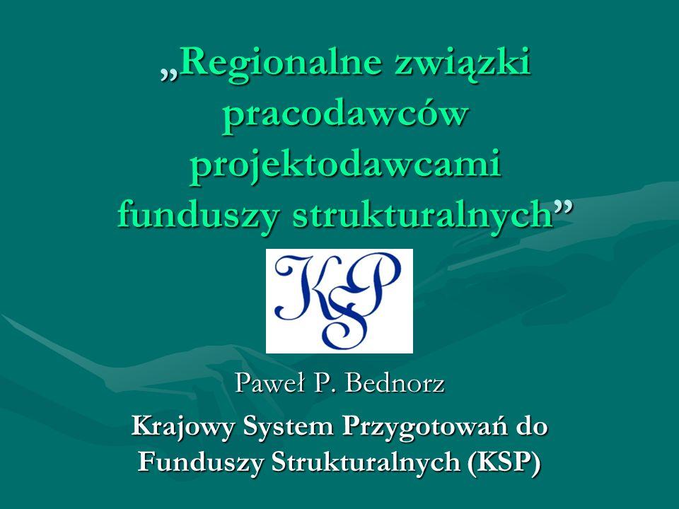Regionalne związki pracodawców projektodawcami funduszy strukturalnych Regionalne związki pracodawców projektodawcami funduszy strukturalnych Paweł P.
