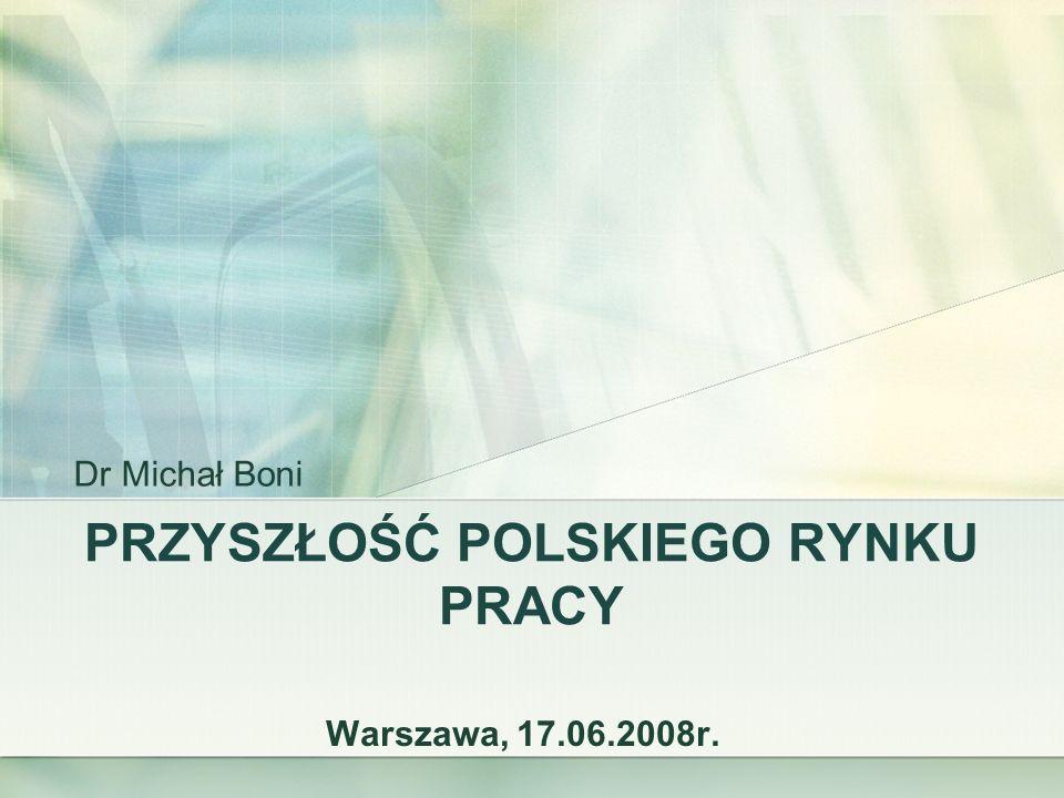 PRZYSZŁOŚĆ POLSKIEGO RYNKU PRACY Warszawa, 17.06.2008r. Dr Michał Boni
