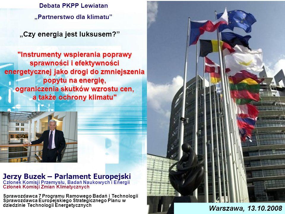 Jerzy Buzek – Parlament Europejski Członek Komisji Przemysłu, Badań Naukowych i Energii Członek Komisji Zmian Klimatycznych Sprawozdawca 7 Programu Ramowego Badań i Technologii Sprawozdawca Europejskiego Strategicznego Planu w dziedzinie Technologii Energetycznych Warszawa, 13.10.2008 Debata PKPP Lewiatan Partnerstwo dla klimatu Czy energia jest luksusem.