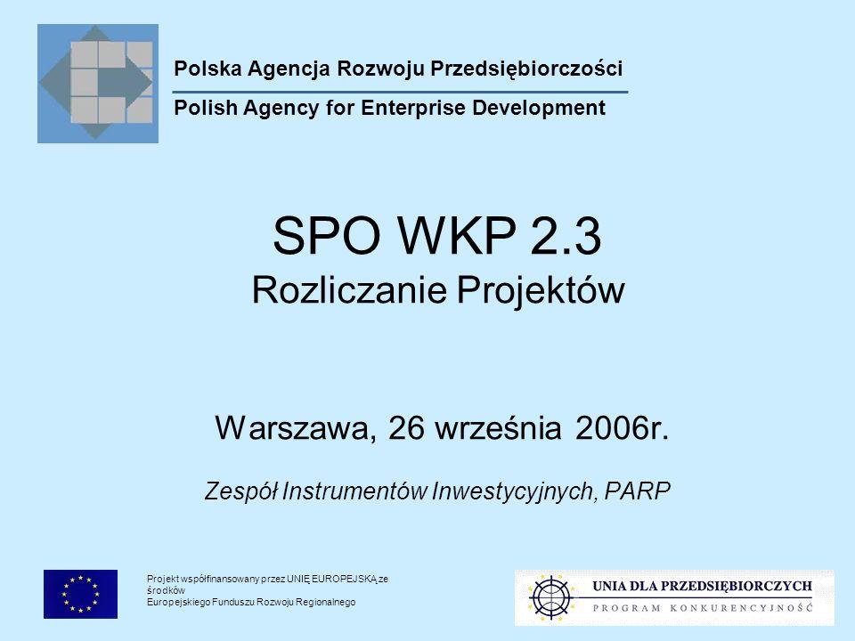 Projekt współfinansowany przez UNIĘ EUROPEJSKĄ ze środków Europejskiego Funduszu Rozwoju Regionalnego SPO WKP 2.3 Rozliczanie Projektów Warszawa, 26 września 2006r.