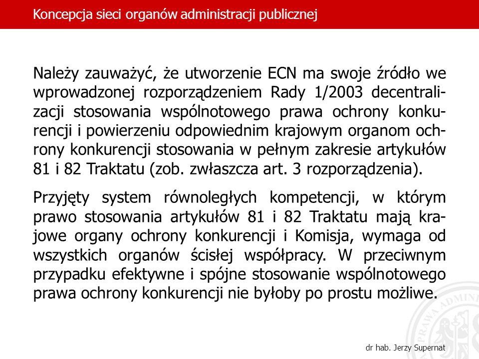 Należy zauważyć, że utworzenie ECN ma swoje źródło we wprowadzonej rozporządzeniem Rady 1/2003 decentrali- zacji stosowania wspólnotowego prawa ochron