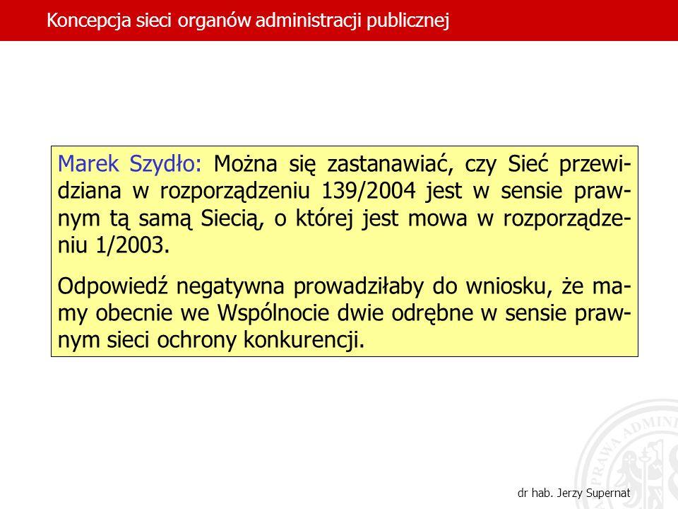 Marek Szydło: Można się zastanawiać, czy Sieć przewi- dziana w rozporządzeniu 139/2004 jest w sensie praw- nym tą samą Siecią, o której jest mowa w ro