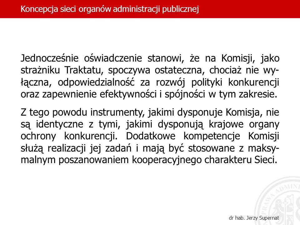 Jednocześnie oświadczenie stanowi, że na Komisji, jako strażniku Traktatu, spoczywa ostateczna, chociaż nie wy- łączna, odpowiedzialność za rozwój pol
