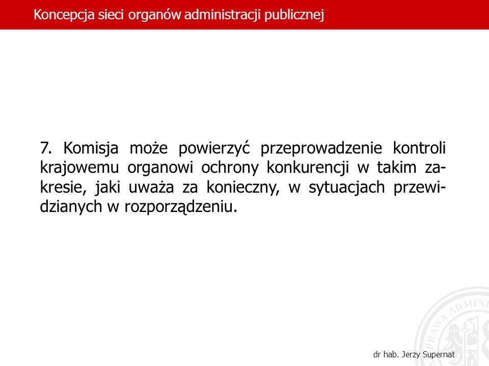 7. Komisja może powierzyć przeprowadzenie kontroli krajowemu organowi ochrony konkurencji w takim za- kresie, jaki uważa za konieczny, w sytuacjach pr