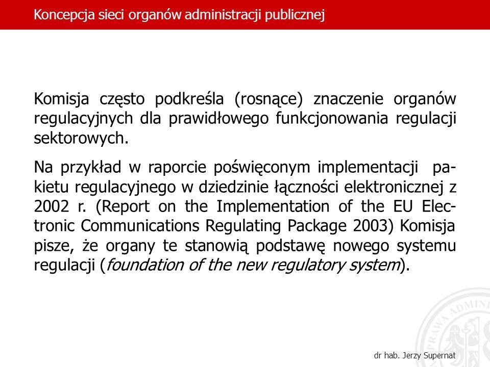 Komisja często podkreśla (rosnące) znaczenie organów regulacyjnych dla prawidłowego funkcjonowania regulacji sektorowych. Na przykład w raporcie poświ