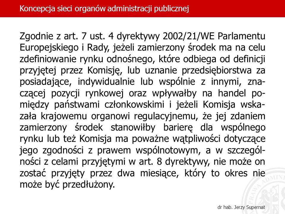 Zgodnie z art. 7 ust. 4 dyrektywy 2002/21/WE Parlamentu Europejskiego i Rady, jeżeli zamierzony środek ma na celu zdefiniowanie rynku odnośnego, które