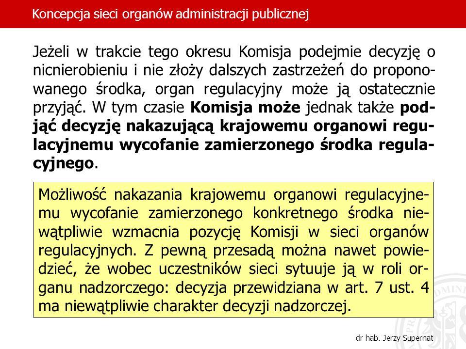 Jeżeli w trakcie tego okresu Komisja podejmie decyzję o nicnierobieniu i nie złoży dalszych zastrzeżeń do propono- wanego środka, organ regulacyjny mo