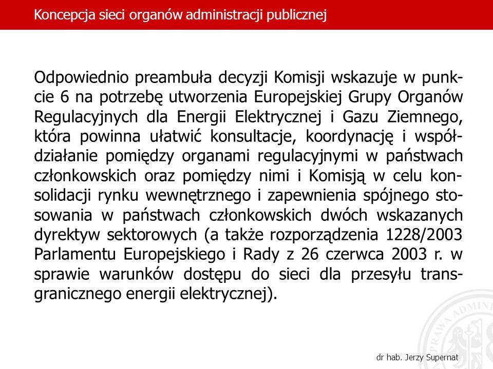Odpowiednio preambuła decyzji Komisji wskazuje w punk- cie 6 na potrzebę utworzenia Europejskiej Grupy Organów Regulacyjnych dla Energii Elektrycznej