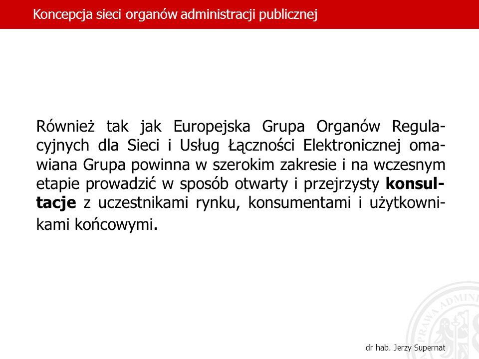 Również tak jak Europejska Grupa Organów Regula- cyjnych dla Sieci i Usług Łączności Elektronicznej oma- wiana Grupa powinna w szerokim zakresie i na