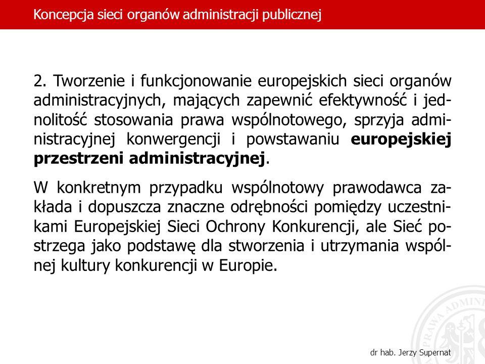 2. Tworzenie i funkcjonowanie europejskich sieci organów administracyjnych, mających zapewnić efektywność i jed- nolitość stosowania prawa wspólnotowe