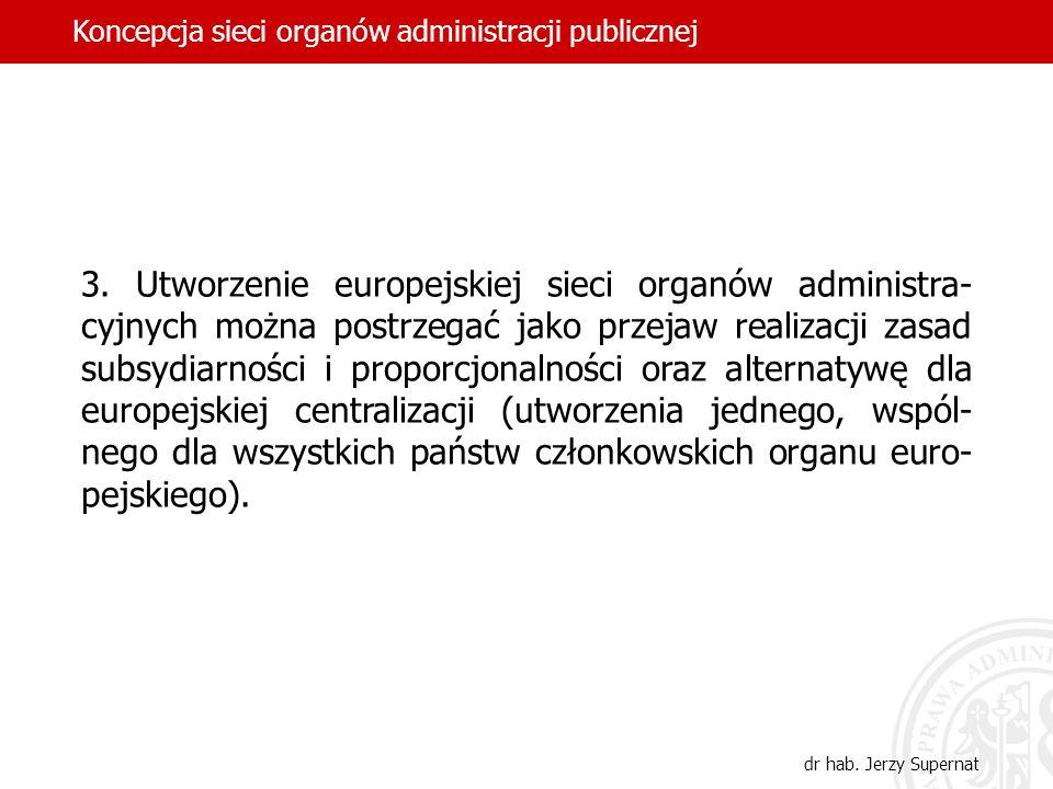 3. Utworzenie europejskiej sieci organów administra- cyjnych można postrzegać jako przejaw realizacji zasad subsydiarności i proporcjonalności oraz al