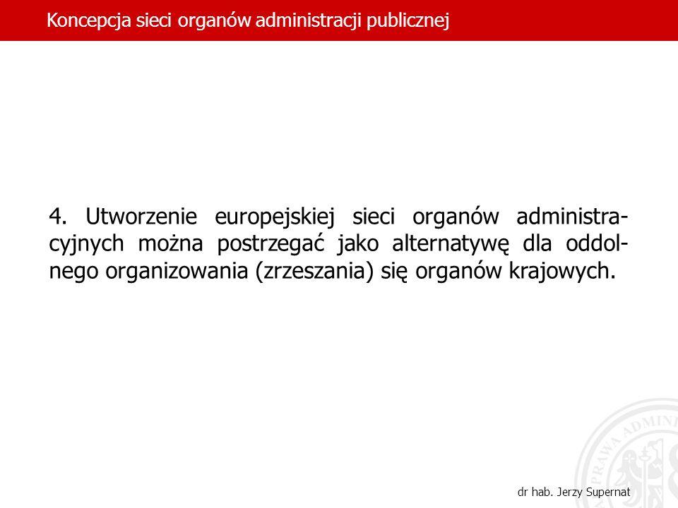 4. Utworzenie europejskiej sieci organów administra- cyjnych można postrzegać jako alternatywę dla oddol- nego organizowania (zrzeszania) się organów
