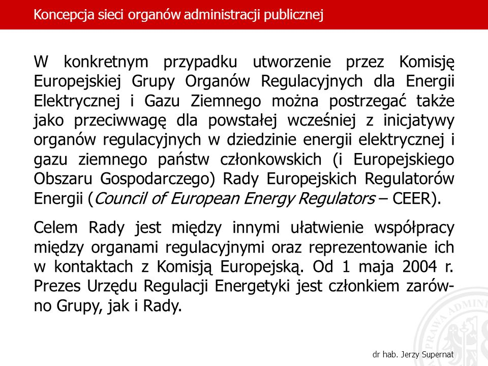 W konkretnym przypadku utworzenie przez Komisję Europejskiej Grupy Organów Regulacyjnych dla Energii Elektrycznej i Gazu Ziemnego można postrzegać tak