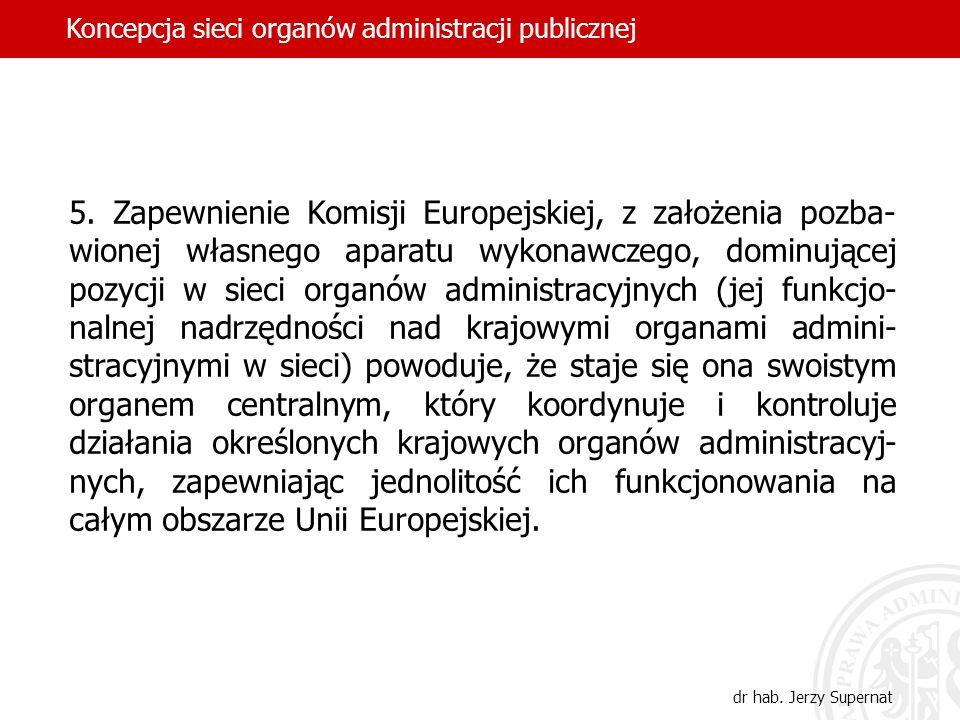 5. Zapewnienie Komisji Europejskiej, z założenia pozba- wionej własnego aparatu wykonawczego, dominującej pozycji w sieci organów administracyjnych (j