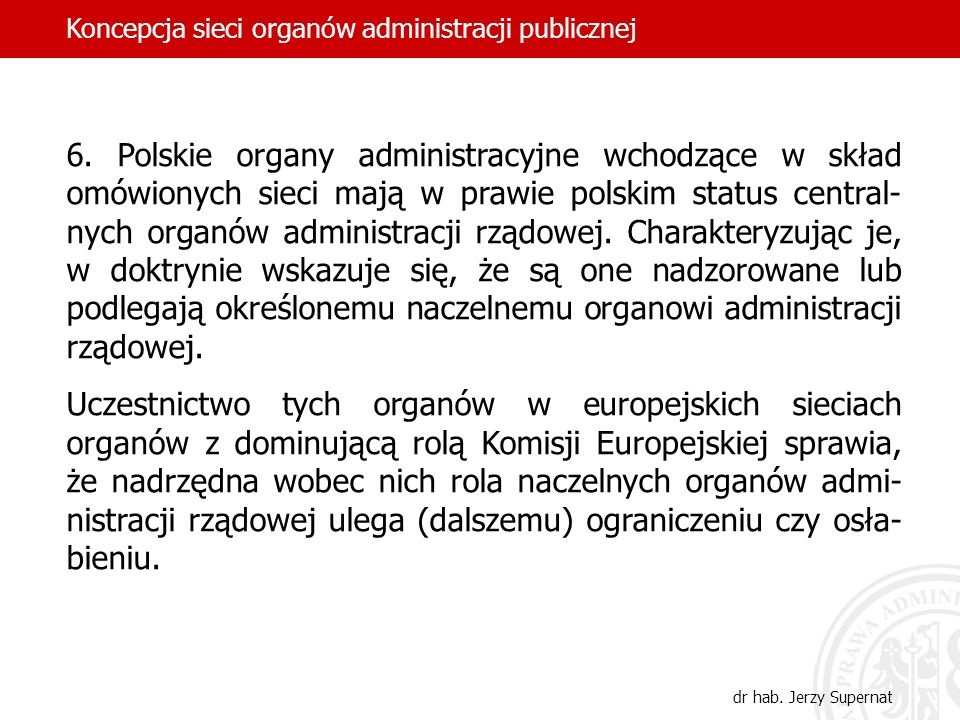 6. Polskie organy administracyjne wchodzące w skład omówionych sieci mają w prawie polskim status central- nych organów administracji rządowej. Charak