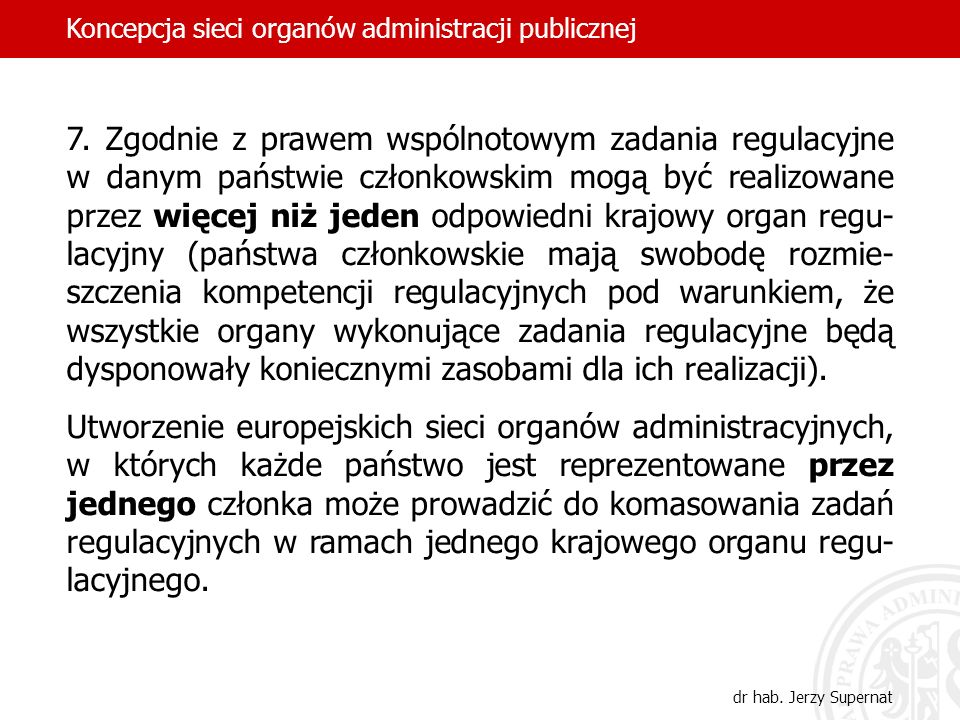 7. Zgodnie z prawem wspólnotowym zadania regulacyjne w danym państwie członkowskim mogą być realizowane przez więcej niż jeden odpowiedni krajowy orga
