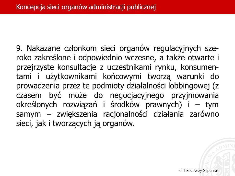 9. Nakazane członkom sieci organów regulacyjnych sze- roko zakreślone i odpowiednio wczesne, a także otwarte i przejrzyste konsultacje z uczestnikami