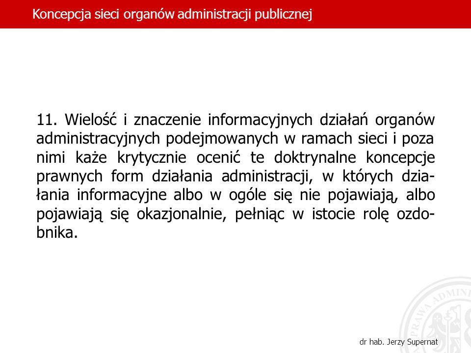 11. Wielość i znaczenie informacyjnych działań organów administracyjnych podejmowanych w ramach sieci i poza nimi każe krytycznie ocenić te doktrynaln