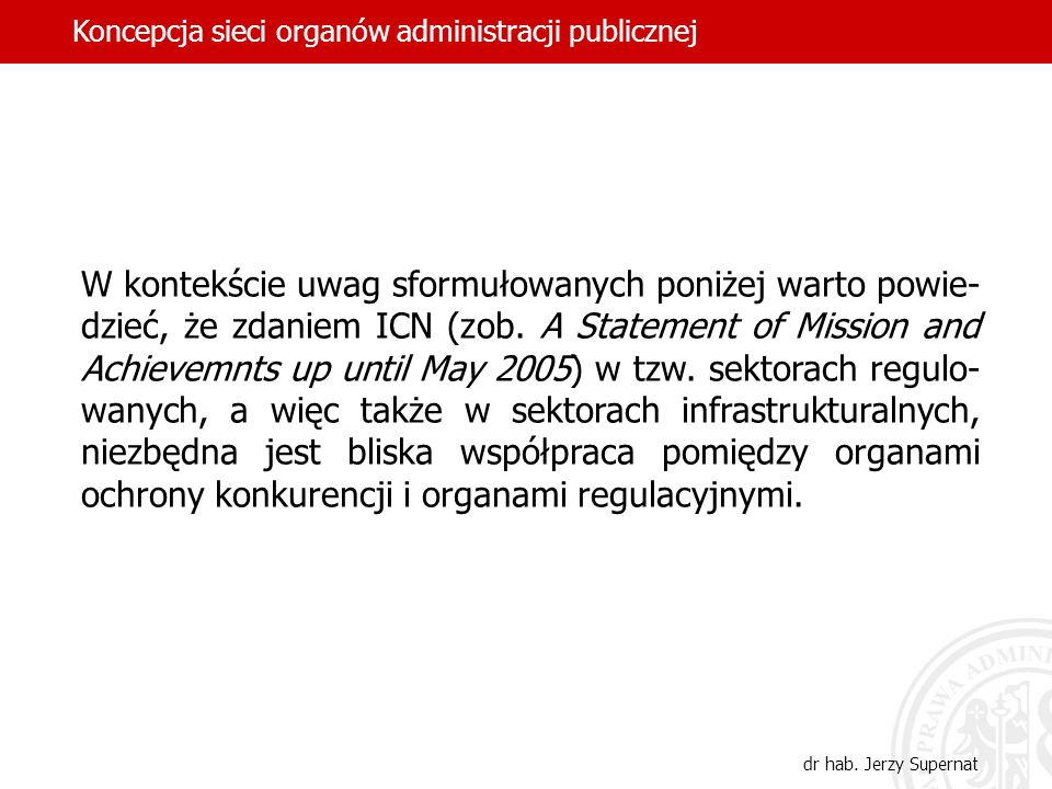 W kontekście uwag sformułowanych poniżej warto powie- dzieć, że zdaniem ICN (zob. A Statement of Mission and Achievemnts up until May 2005) w tzw. sek