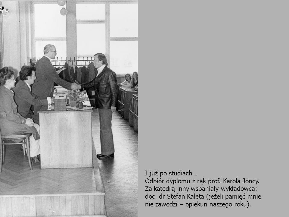 I już po studiach… Odbiór dyplomu z rąk prof. Karola Joncy. Za katedrą inny wspaniały wykładowca: doc. dr Stefan Kaleta (jeżeli pamięć mnie nie zawodz