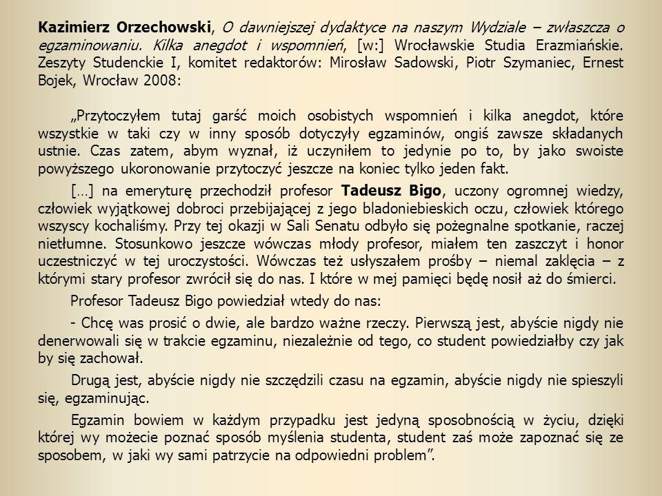 Kazimierz Orzechowski, O dawniejszej dydaktyce na naszym Wydziale – zwłaszcza o egzaminowaniu. Kilka anegdot i wspomnień, [w:] Wrocławskie Studia Eraz
