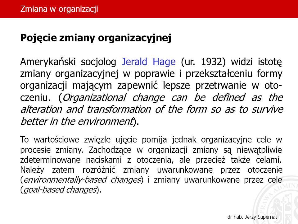 Zmiana w organizacji dr hab. Jerzy Supernat Pojęcie zmiany organizacyjnej Amerykański socjolog Jerald Hage (ur. 1932) widzi istotę zmiany organizacyjn